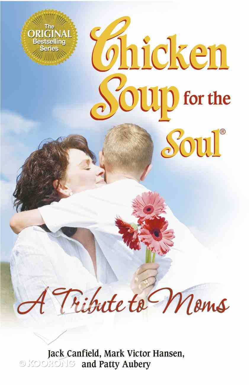 A Tribute to Moms (Chicken Soup For The Soul Series) eBook