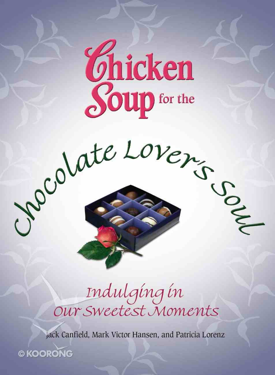 Chicken Soup For the Chocolate Lover's Soul (Chicken Soup For The Soul Series) eBook