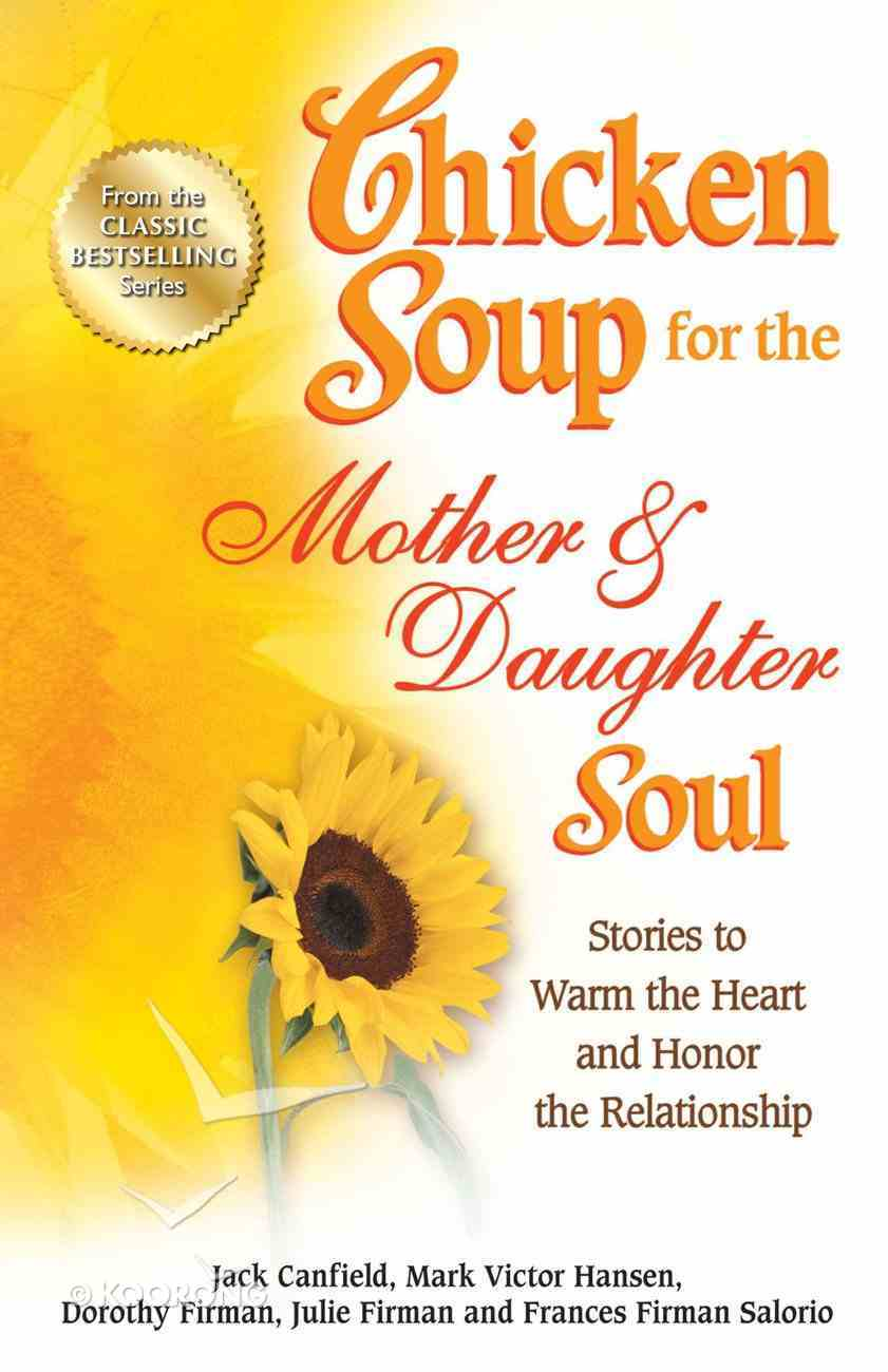 Chicken Soup For the Mother & Daughter Soul (Chicken Soup For The Soul Series) eBook