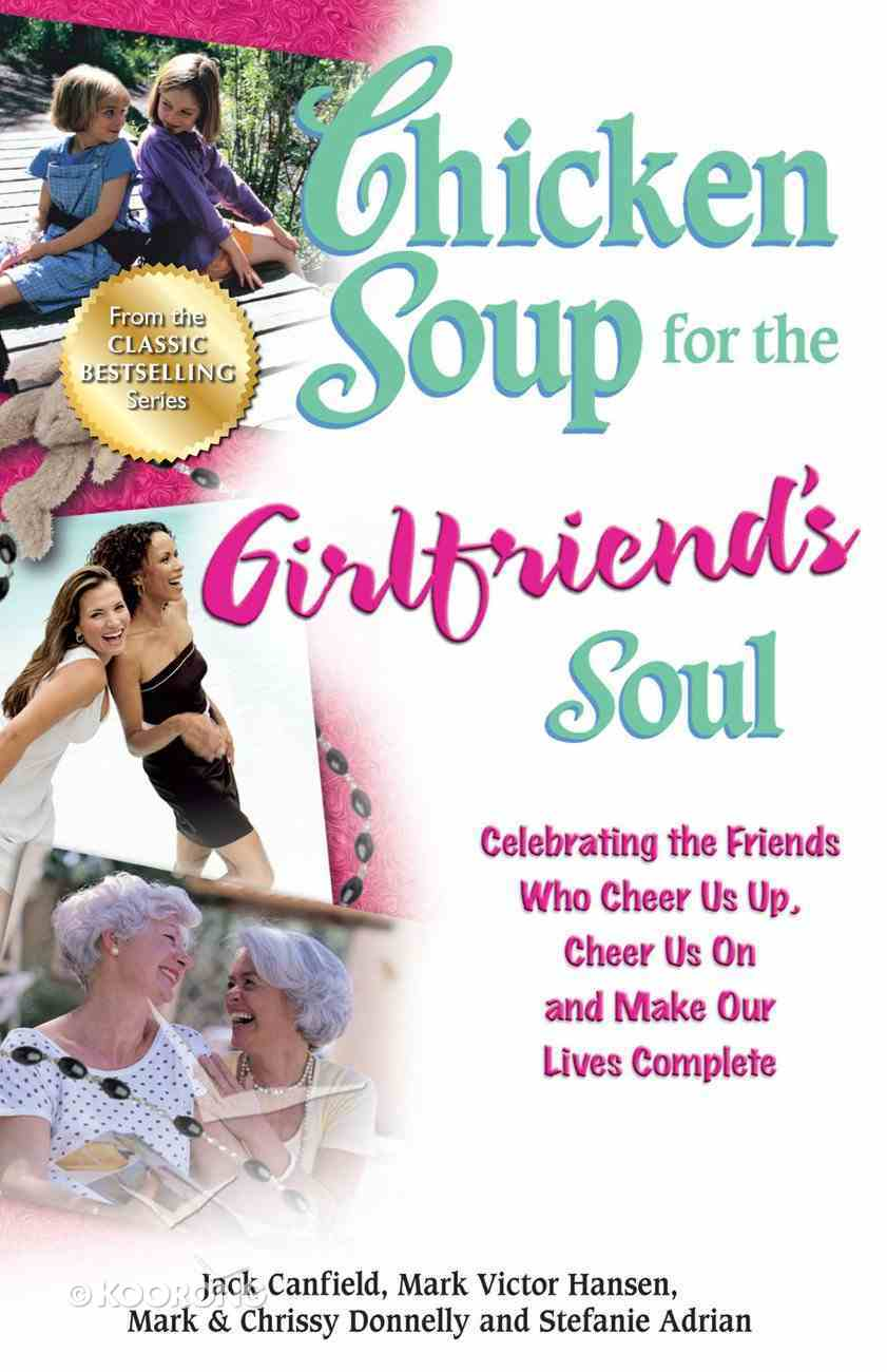 Chicken Soup For the Girlfriend's Soul (Chicken Soup For The Soul Series) eBook