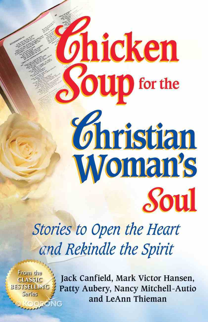 Chicken Soup For the Christian Woman's Soul (Chicken Soup For The Soul Series) eBook
