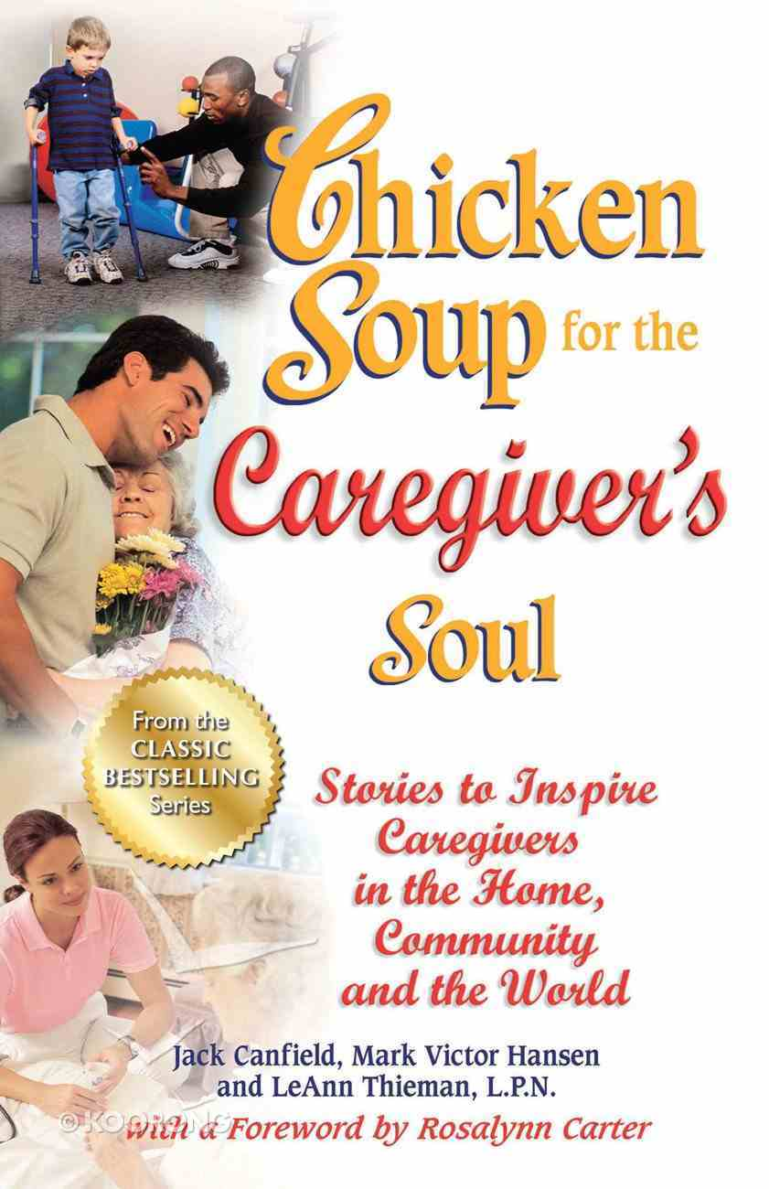 Chicken Soup For the Caregiver's Soul (Chicken Soup For The Soul Series) eBook