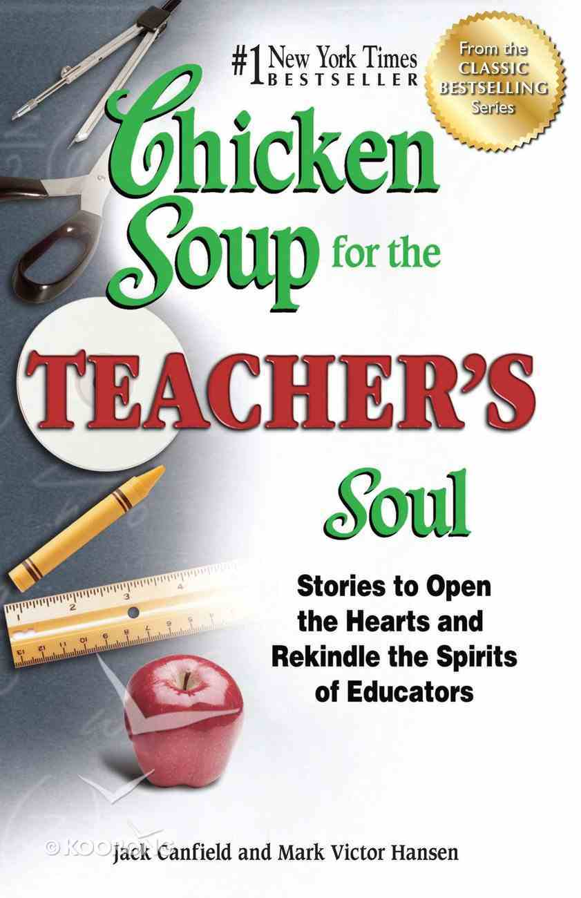 Chicken Soup For the Teacher's Soul (Chicken Soup For The Soul Series) eBook