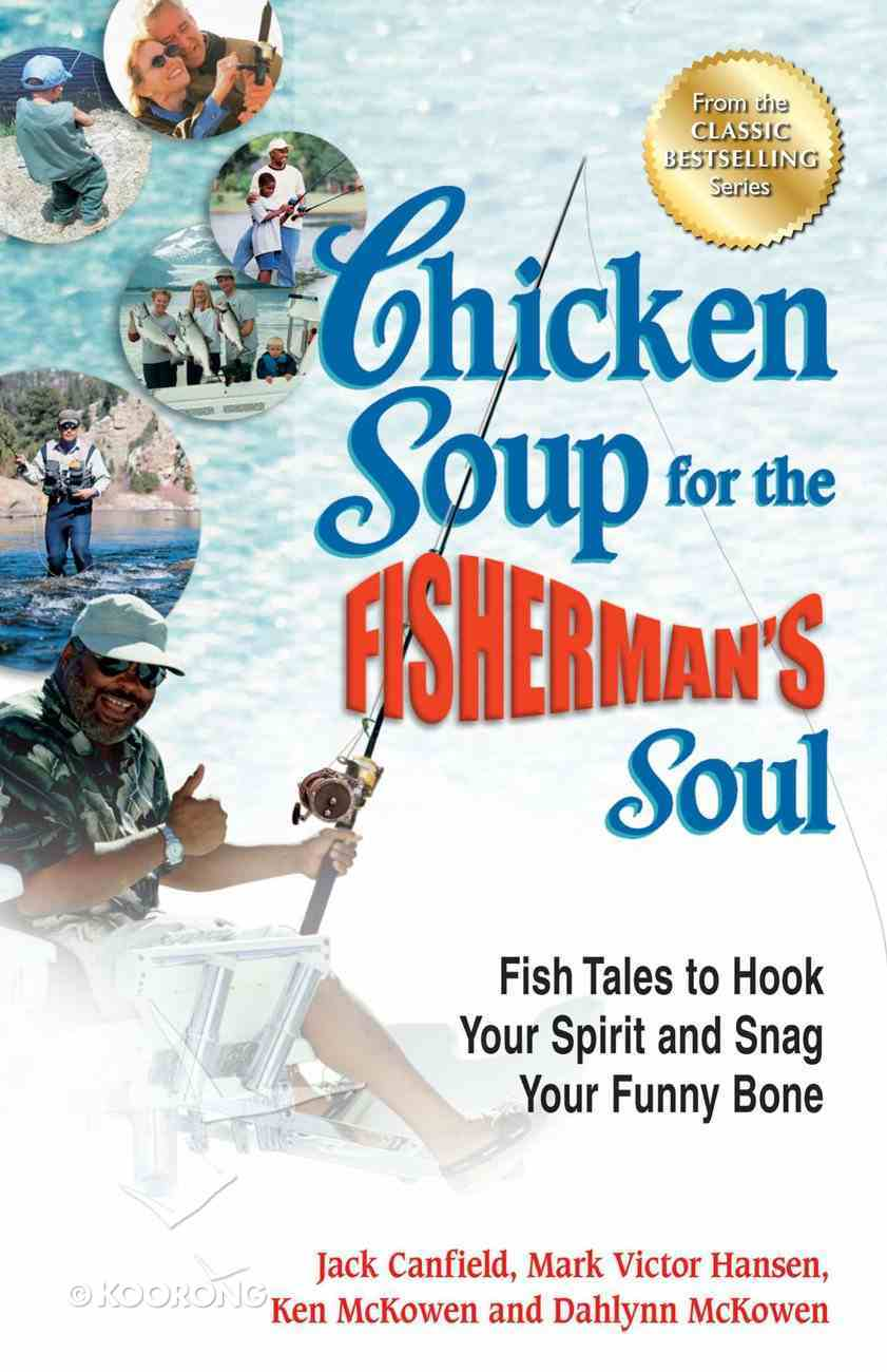 Chicken Soup For the Fisherman's Soul (Chicken Soup For The Soul Series) eBook