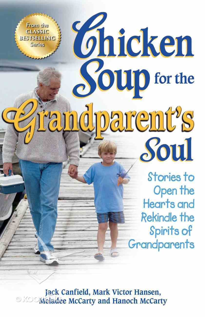 Chicken Soup For the Grandparent's Soul (Chicken Soup For The Soul Series) eBook