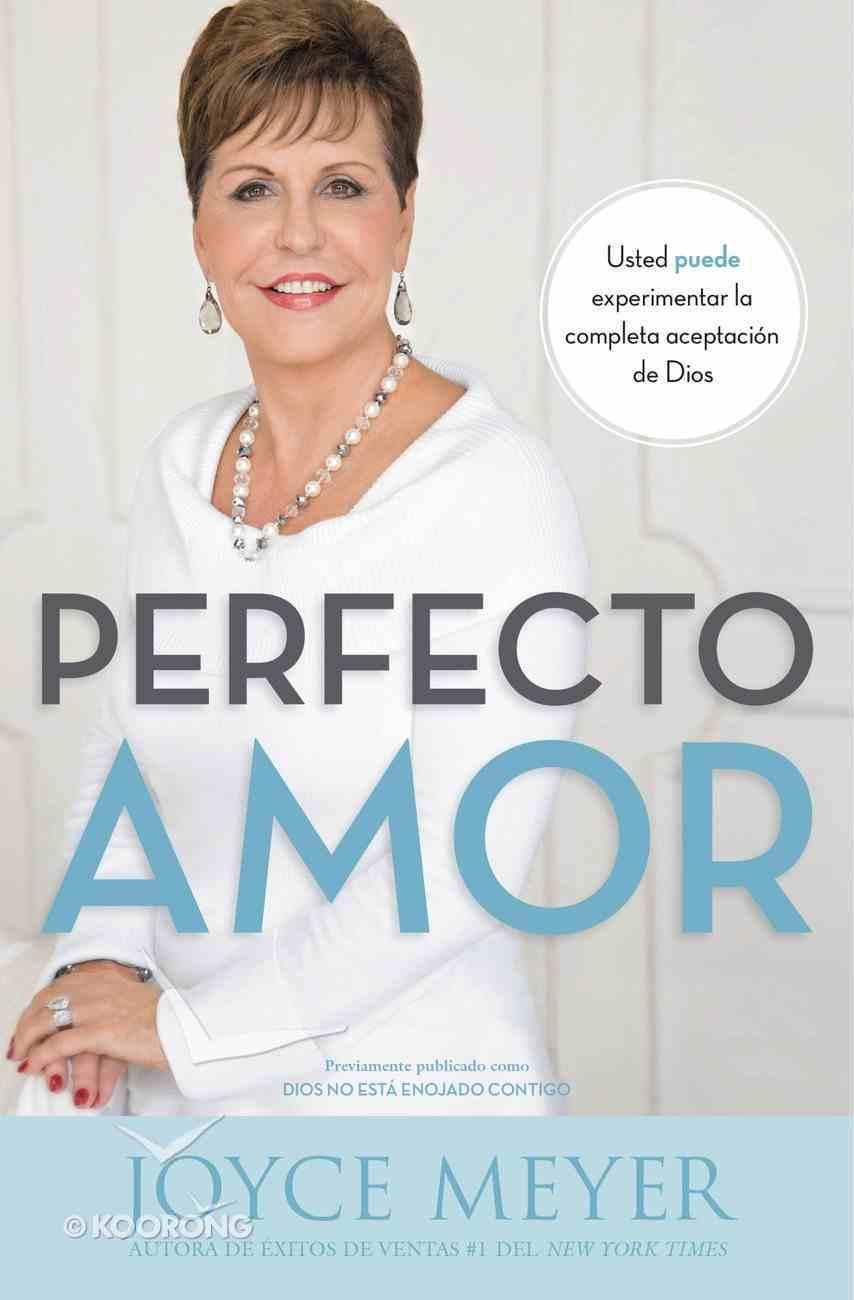 Perfecto Amor: Usted Puede Experimentar La Completa Aceptacin De Dios eBook