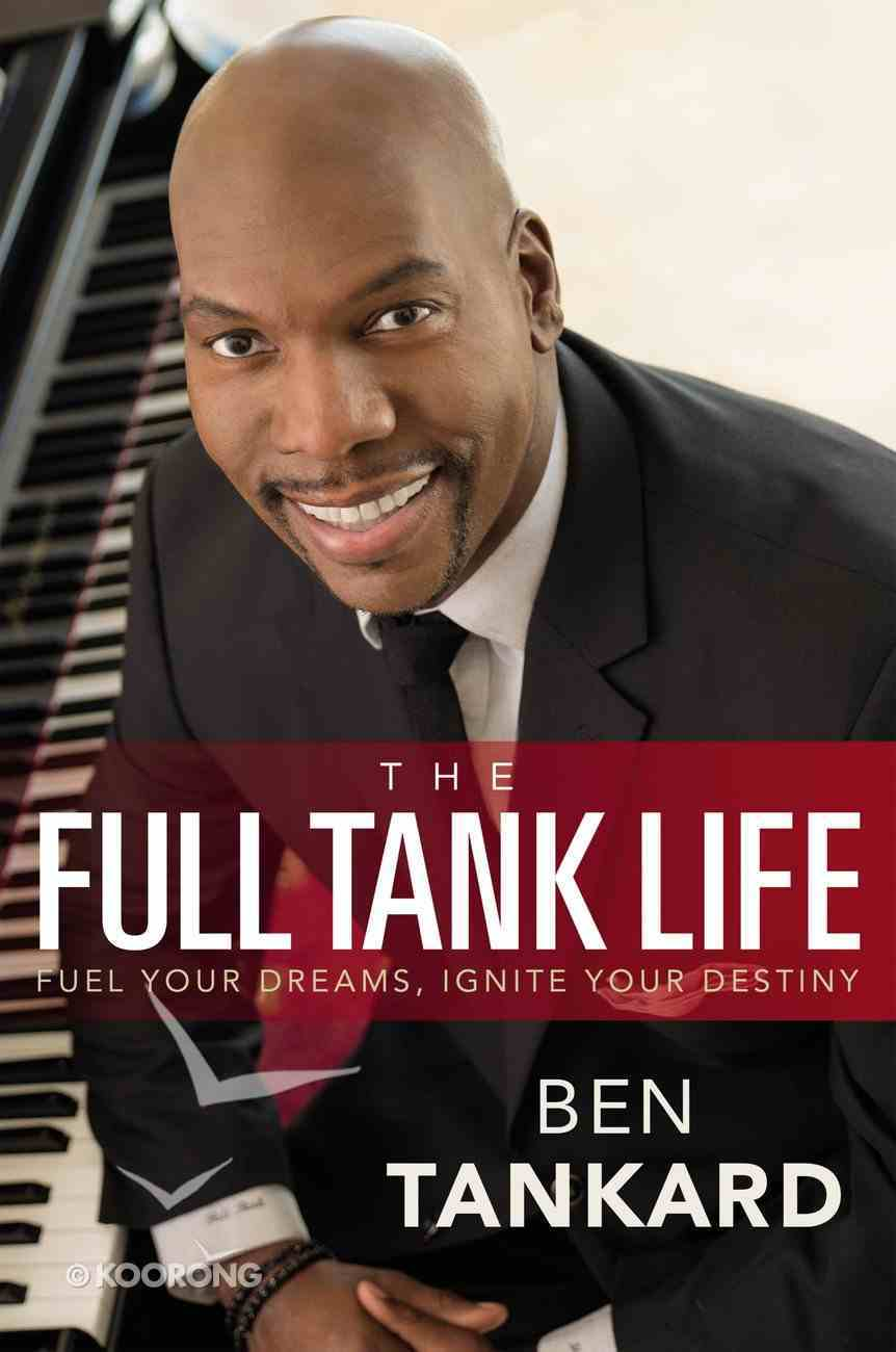 The Full Tank Life: Fuel Your Dreams, Ignite Your Destiny eBook