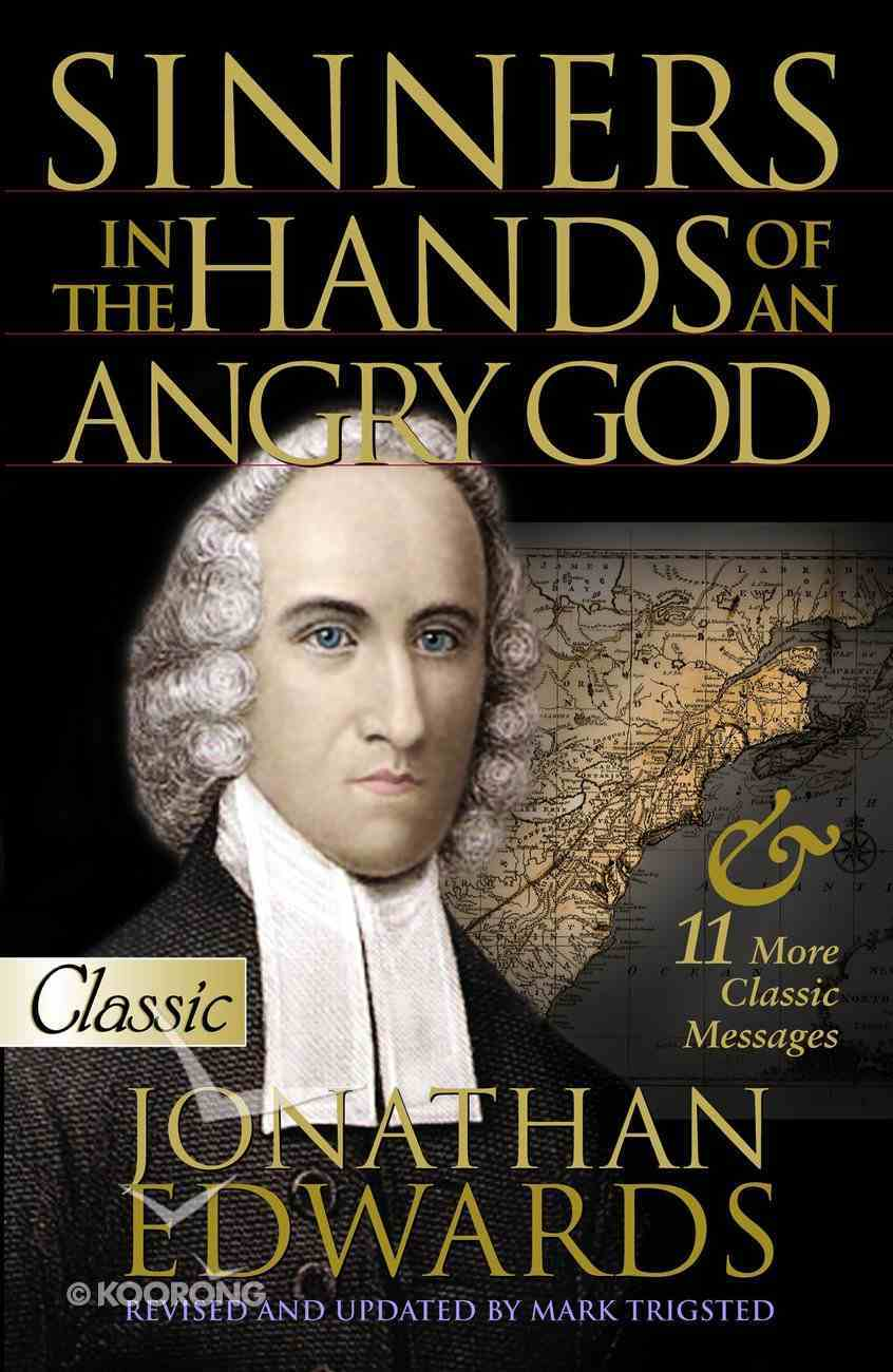 Sinners in the Hands of An Angry God and 11 Other Messages (Pure Gold Classics Series) eBook