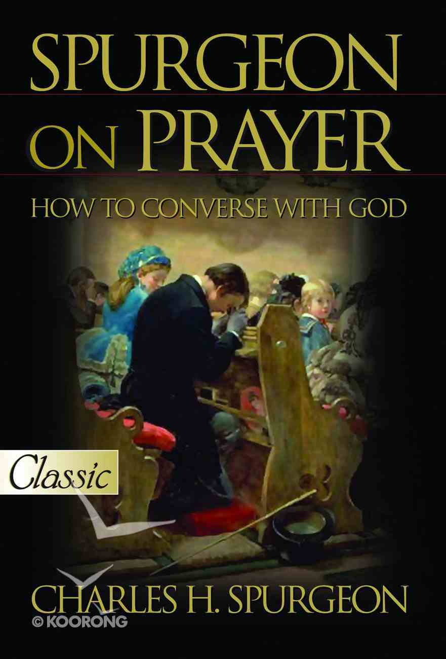 Spurgeon on Prayer (Pure Gold Classics Series) eBook