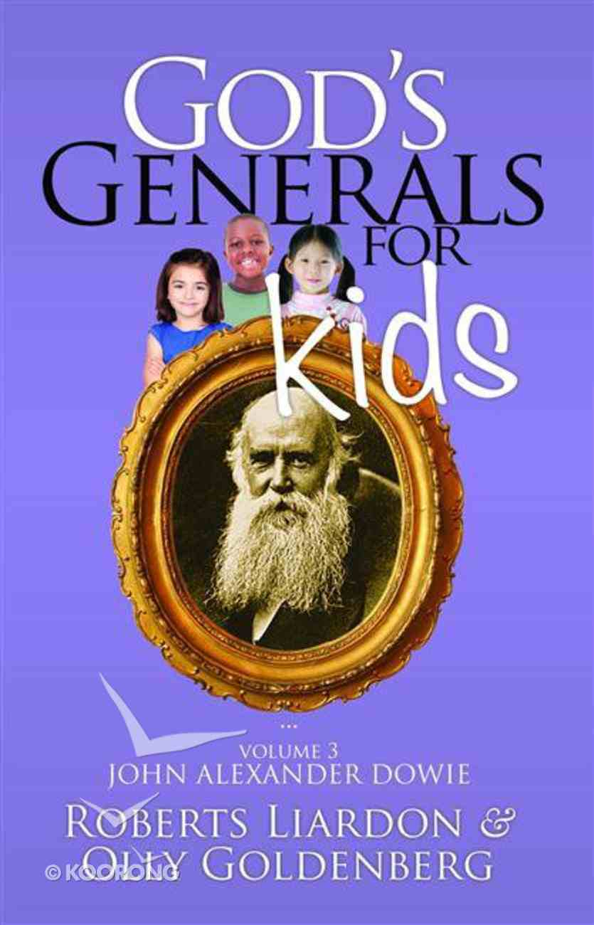 John Alexander Dowie (#03 in God's Generals For Kids Series) eBook