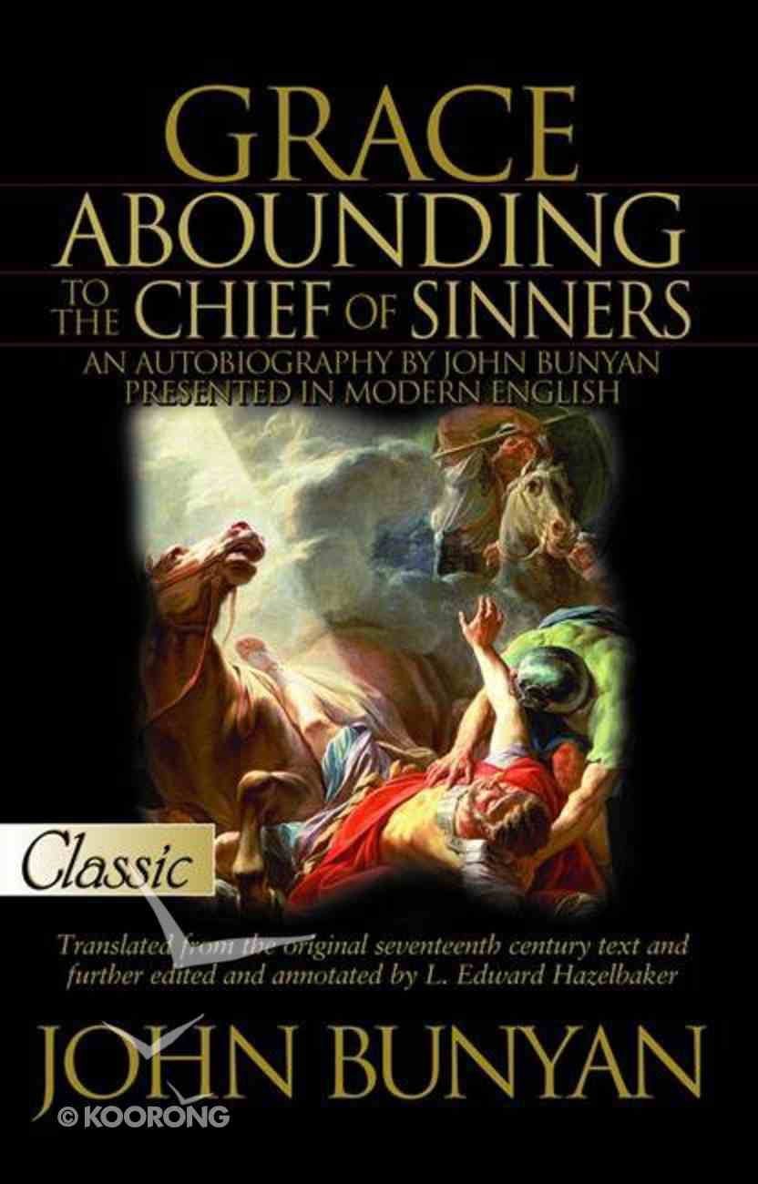 Grace Abounding to the Chief of Sinners (Pure Gold Classics Series) eBook