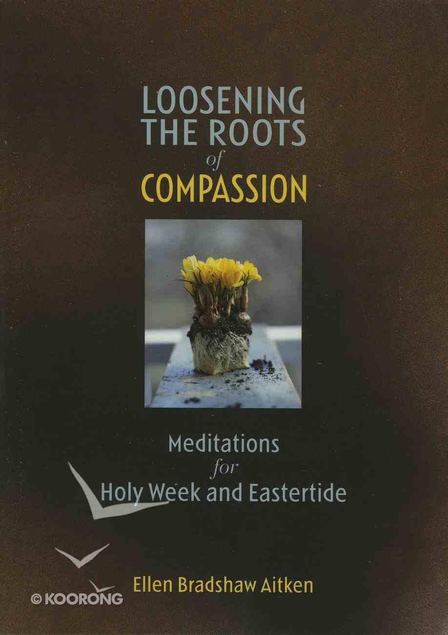 Loosening the Roots of Compassion eBook