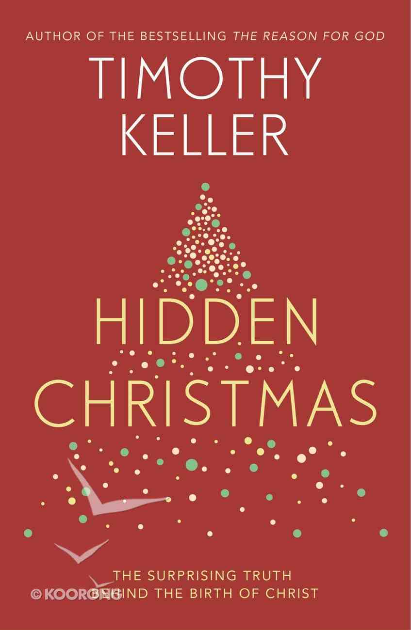 Hidden Christmas: The Surprising Truth Behind the Birth of Christ eBook