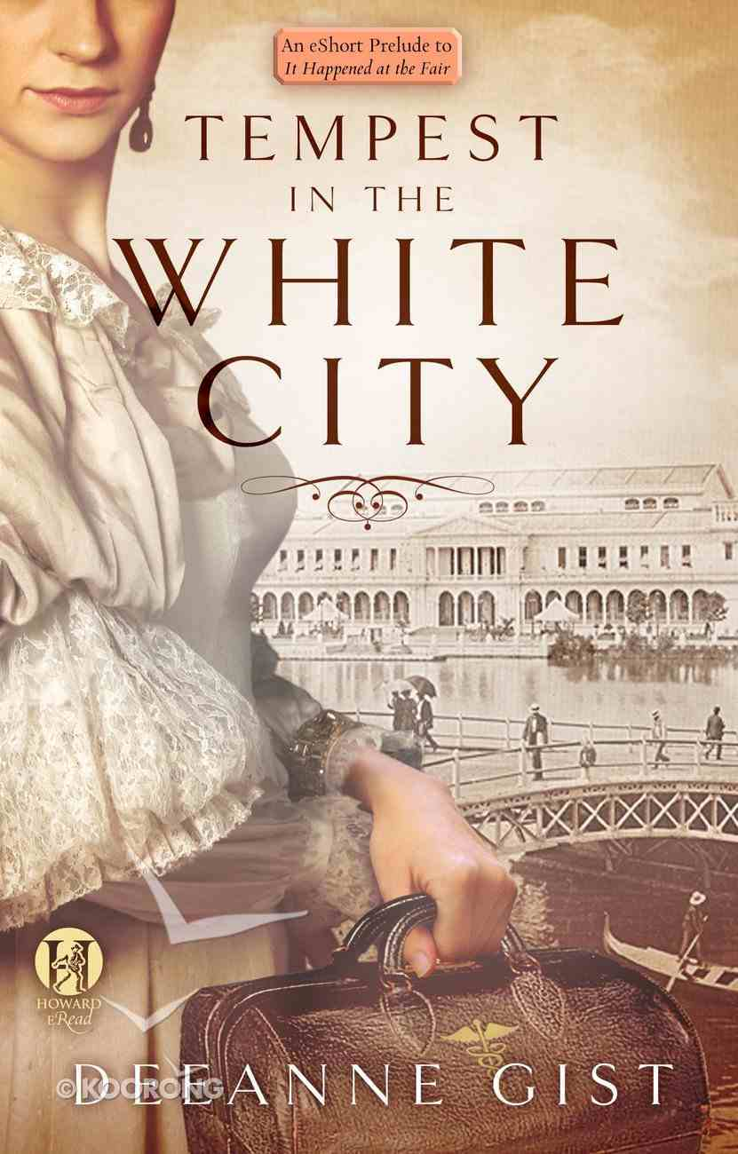 Tempest in the White City: An Eshort Prelude to It Happened At the Fair eBook