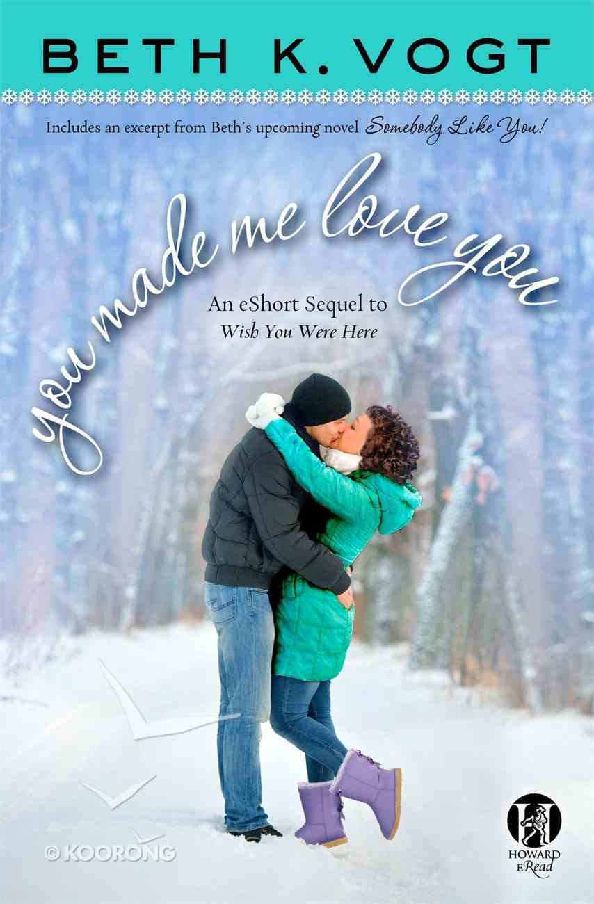 You Made Me Love You: An Eshort Sequel to Wish You Were Here eBook