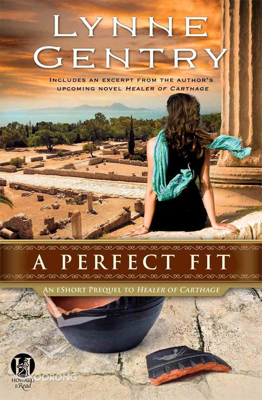 A Perfect Fit (An Eshort Prequel to Healer of Carthage) (The Carthage Chronicles Series) eBook