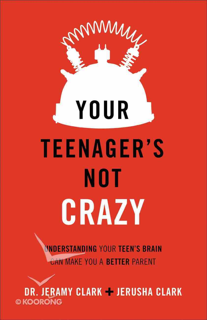 Your Teenager is Not Crazy eBook