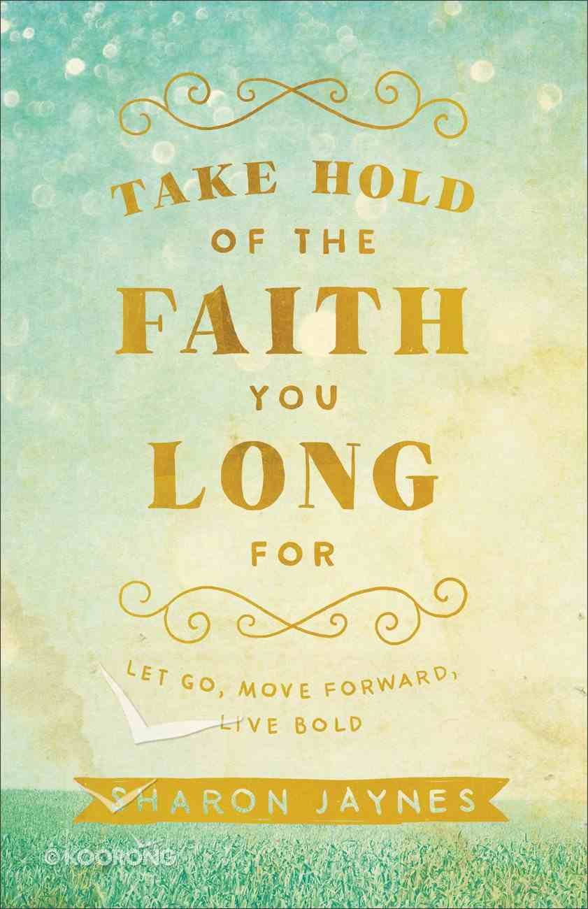 Take Hold of the Faith You Long For eBook