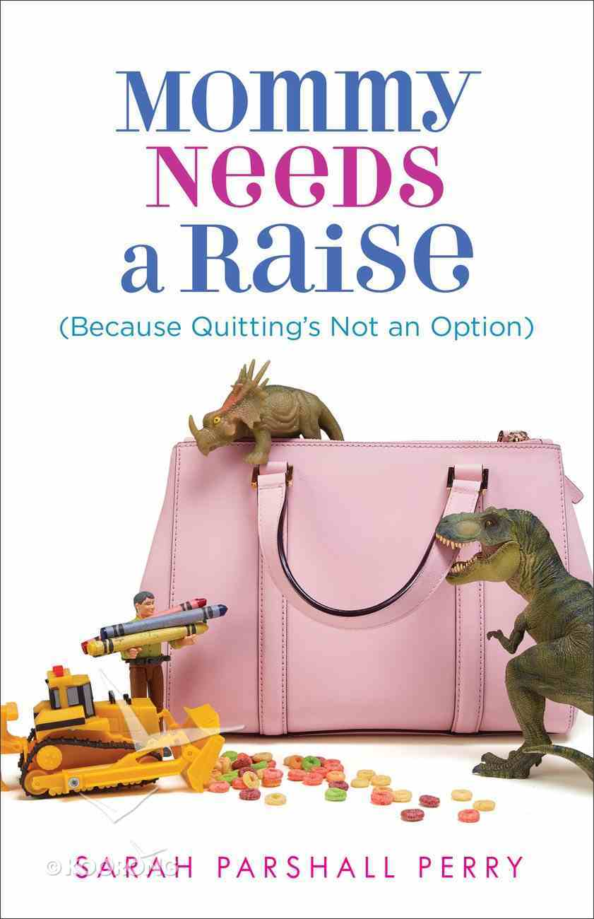 Mommy Needs a Raise (Because Quitting's Not An Option) eBook