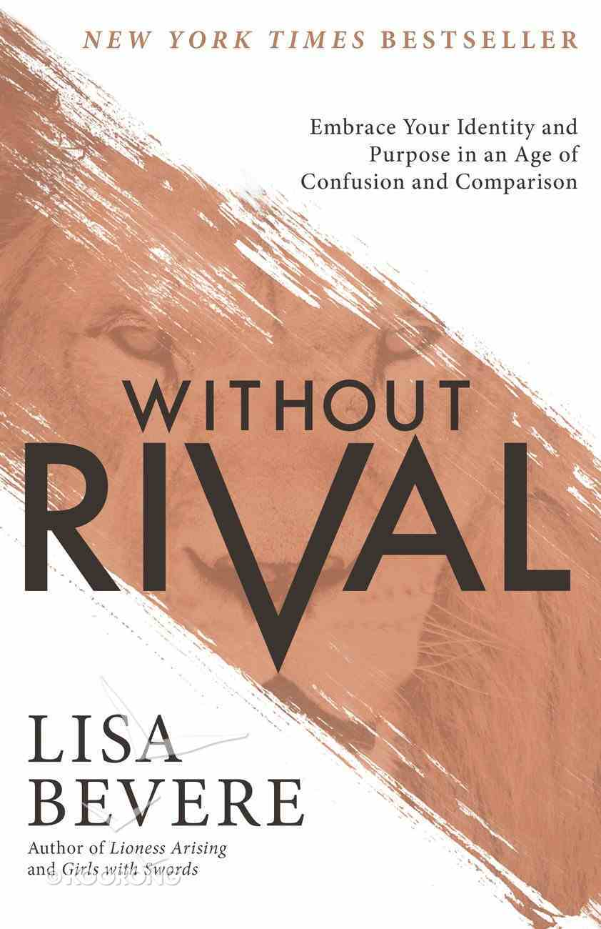 Without Rival: Embrace Your Identity and Purpose in An Age of Confusion and Comparison eBook