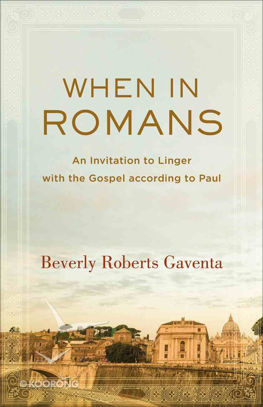 When in Romans: An Invitation to Linger With the Gospel According to Paul (Theological Explorations For The Church Catholic Series) eBook