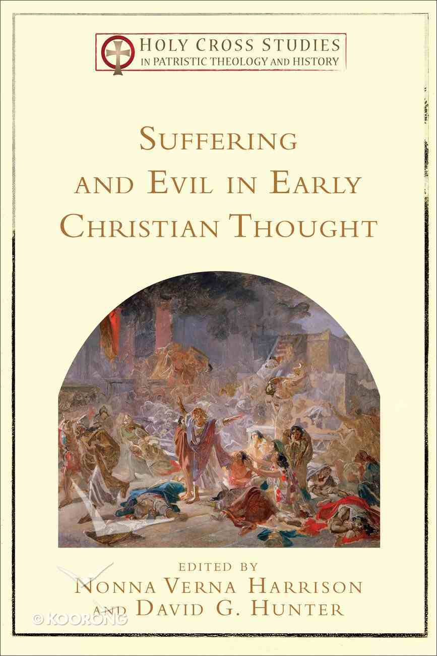 Suffering and Evil in Early Christian Thought (Holy Cross Studies in Patristic Theology and History) (Holy Cross Studies In Patristic Theology And History Series) eBook