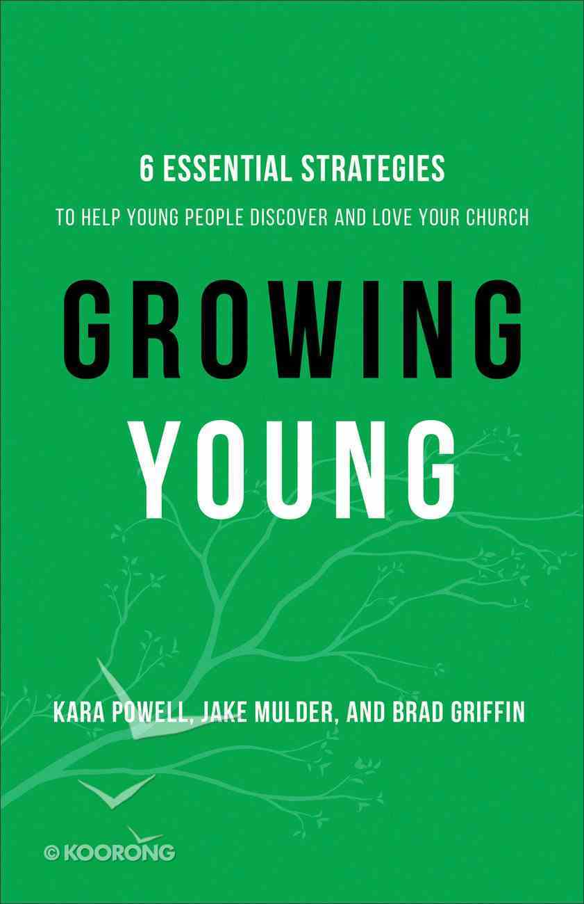 Growing Young: Six Essential Strategies to Help Young People Discover and Love Your Church eBook