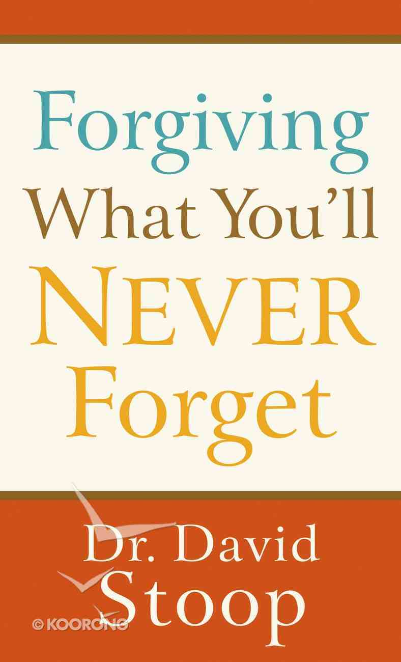 Forgiving What You'll Never Forget eBook
