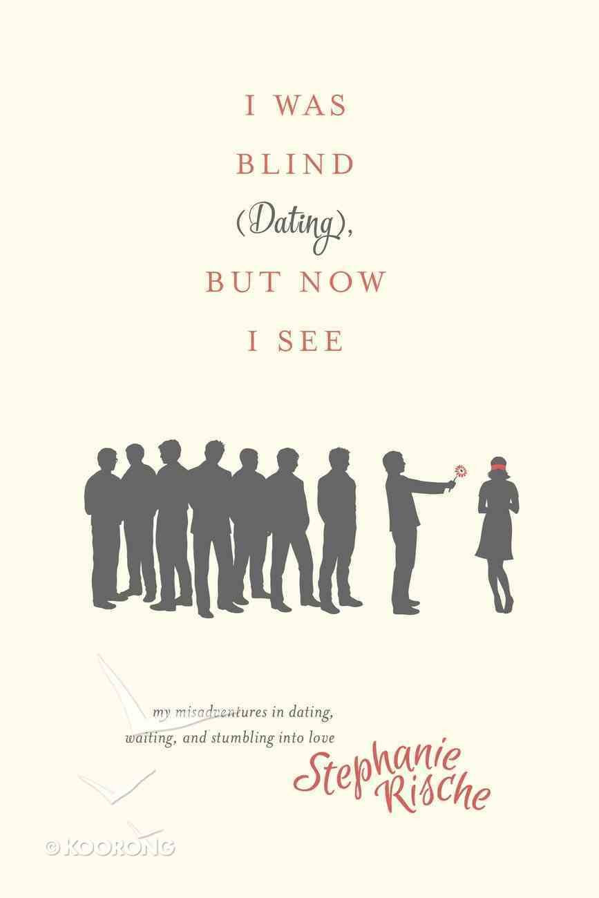 I Was Blind , But Now I See (Dating) eBook