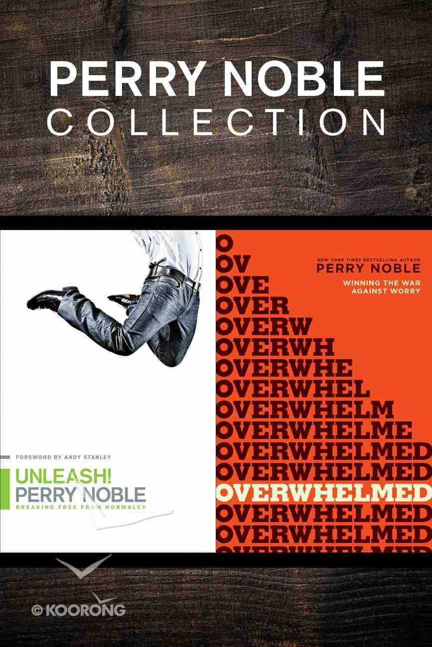 The Perry Noble Collection: Unleash! / Overwhelmed eBook