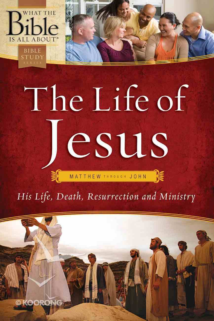 The Life of Jesus (What The Bible Is All About Bible Study Series) eBook