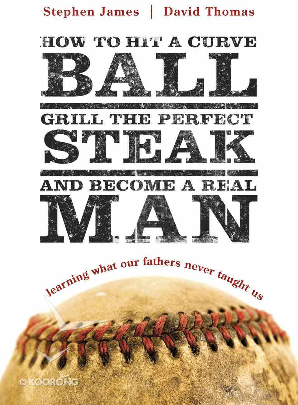 How to Hit a Curveball, Grill the Perfect Steak, and Become a Real Man eBook