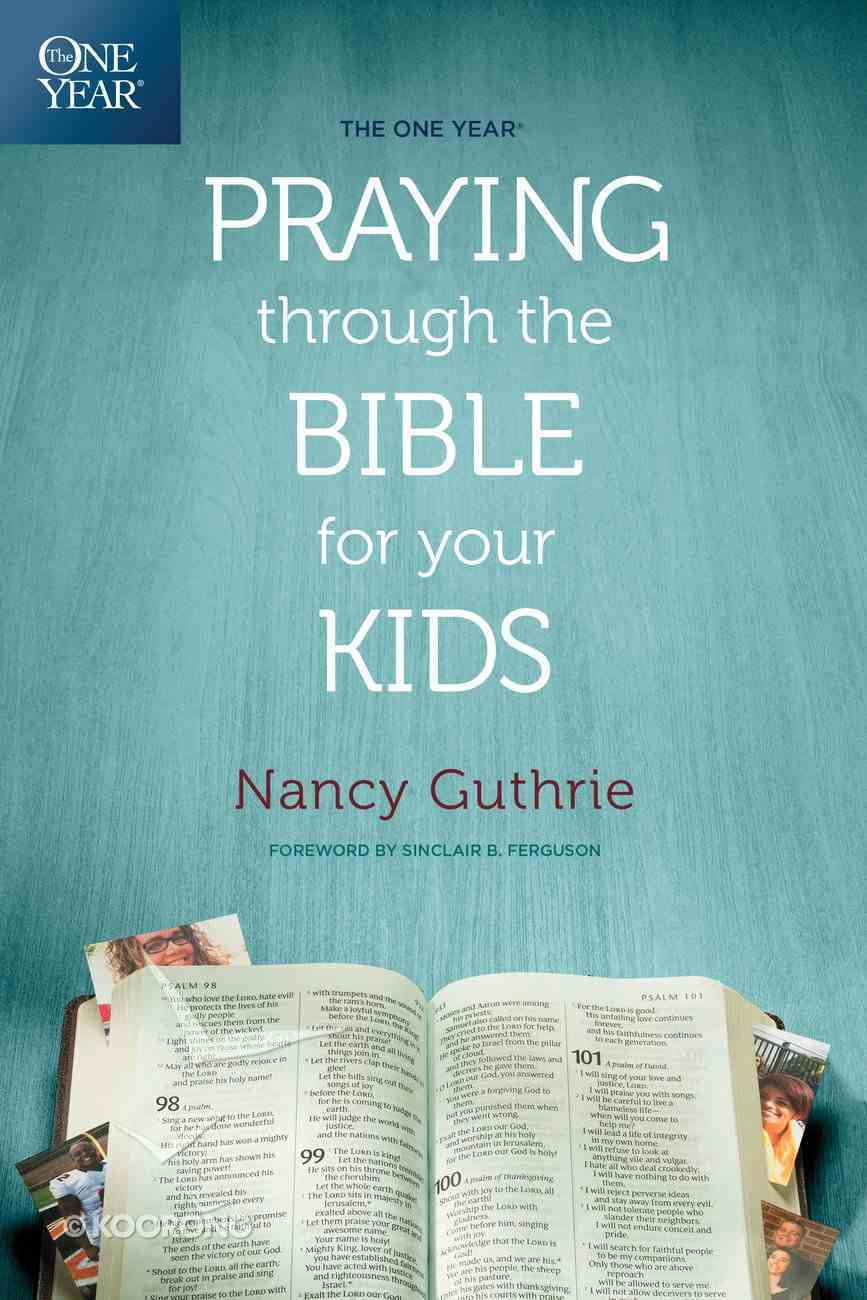 The One Year Praying Through the Bible For Your Kids eBook