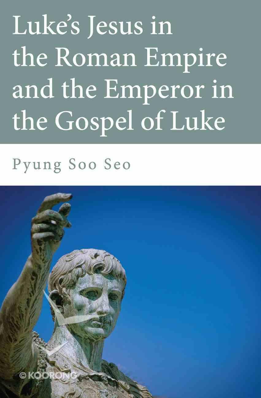 Luke's Jesus in the Roman Empire and the Emperor in the Gospel of Luke eBook