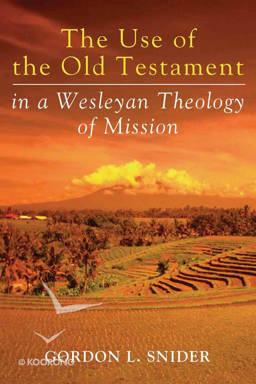 The Use of the Old Testament in a Wesleyan Theology of Mission eBook