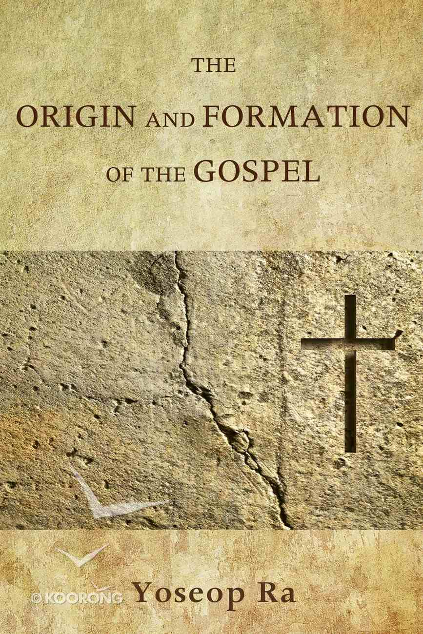 The Origin and Formation of the Gospel eBook