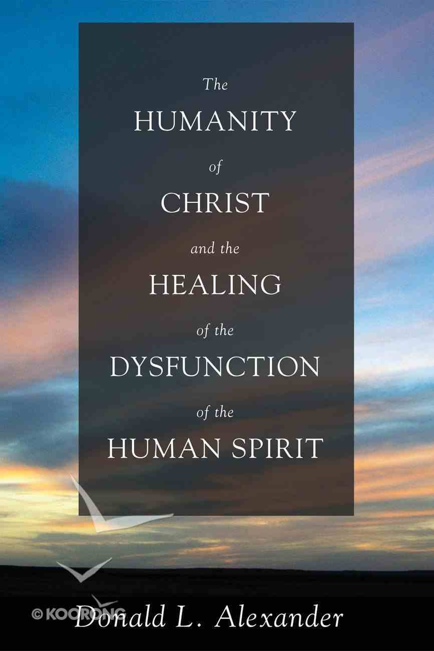 The Humanity of Christ and the Healing of the Dysfunction of the Human Spirit eBook