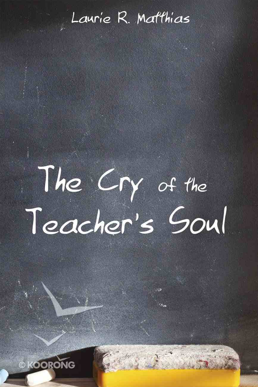 The Cry of the Teacher's Soul eBook