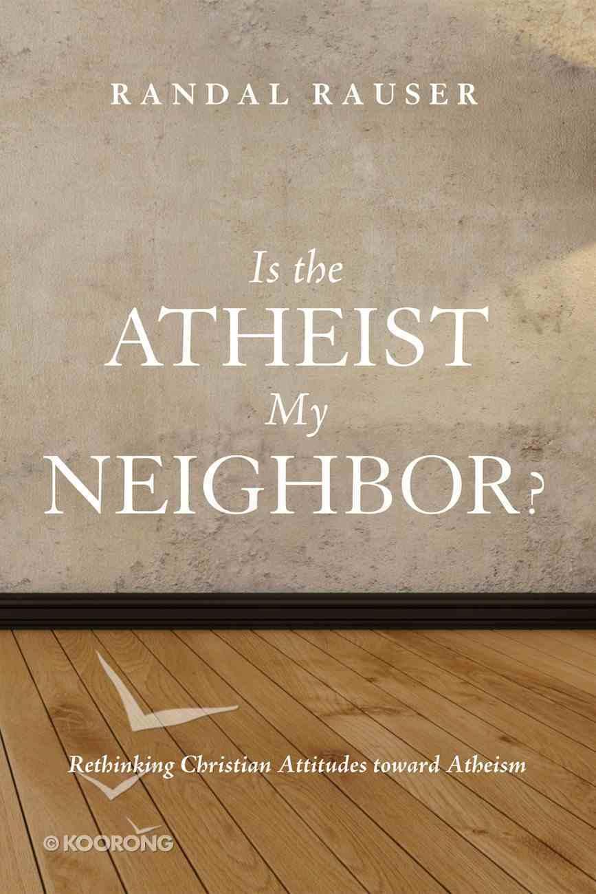 Is the Atheist My Neighbor? eBook