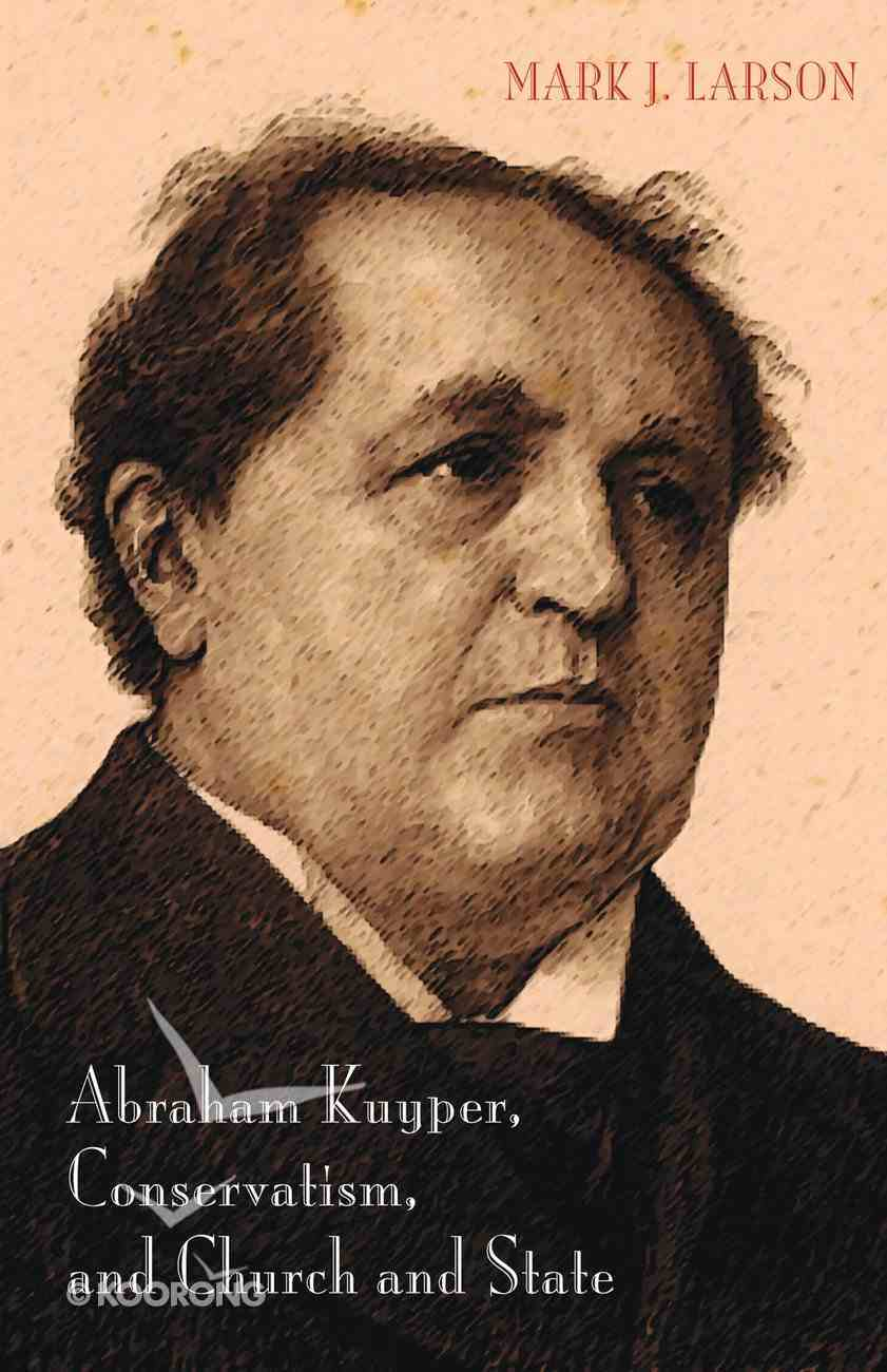 Abraham Kuyper, Conservatism, and Church and State eBook
