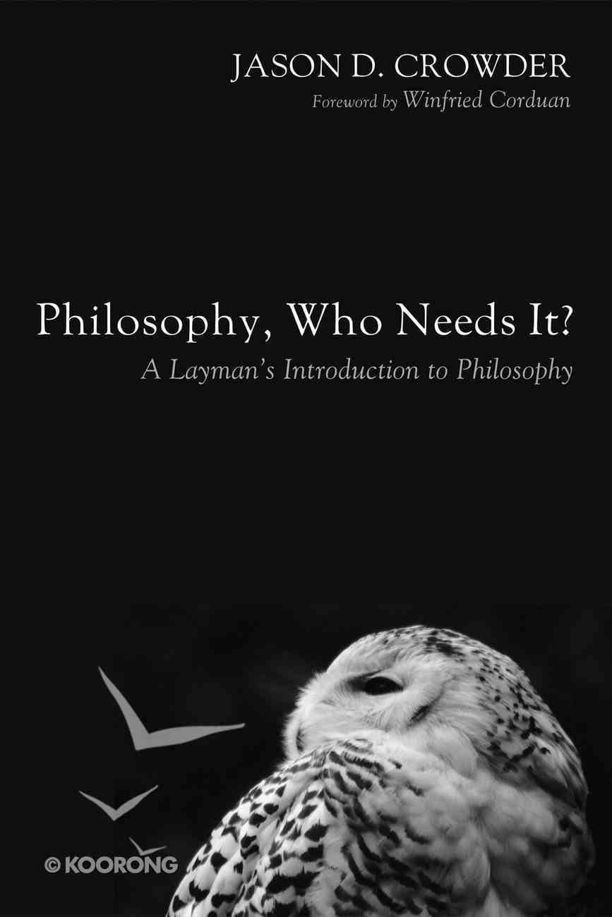 Philosophy, Who Needs It? eBook