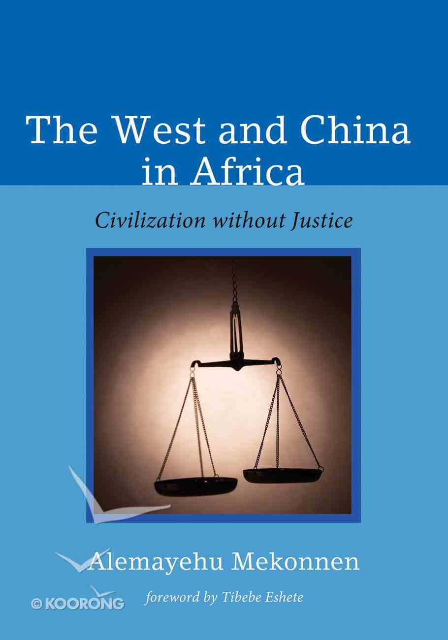 Atcms: West and China in Africa, the - Civilization Without Justice (Australian College Of Theology Monograph Series) eBook