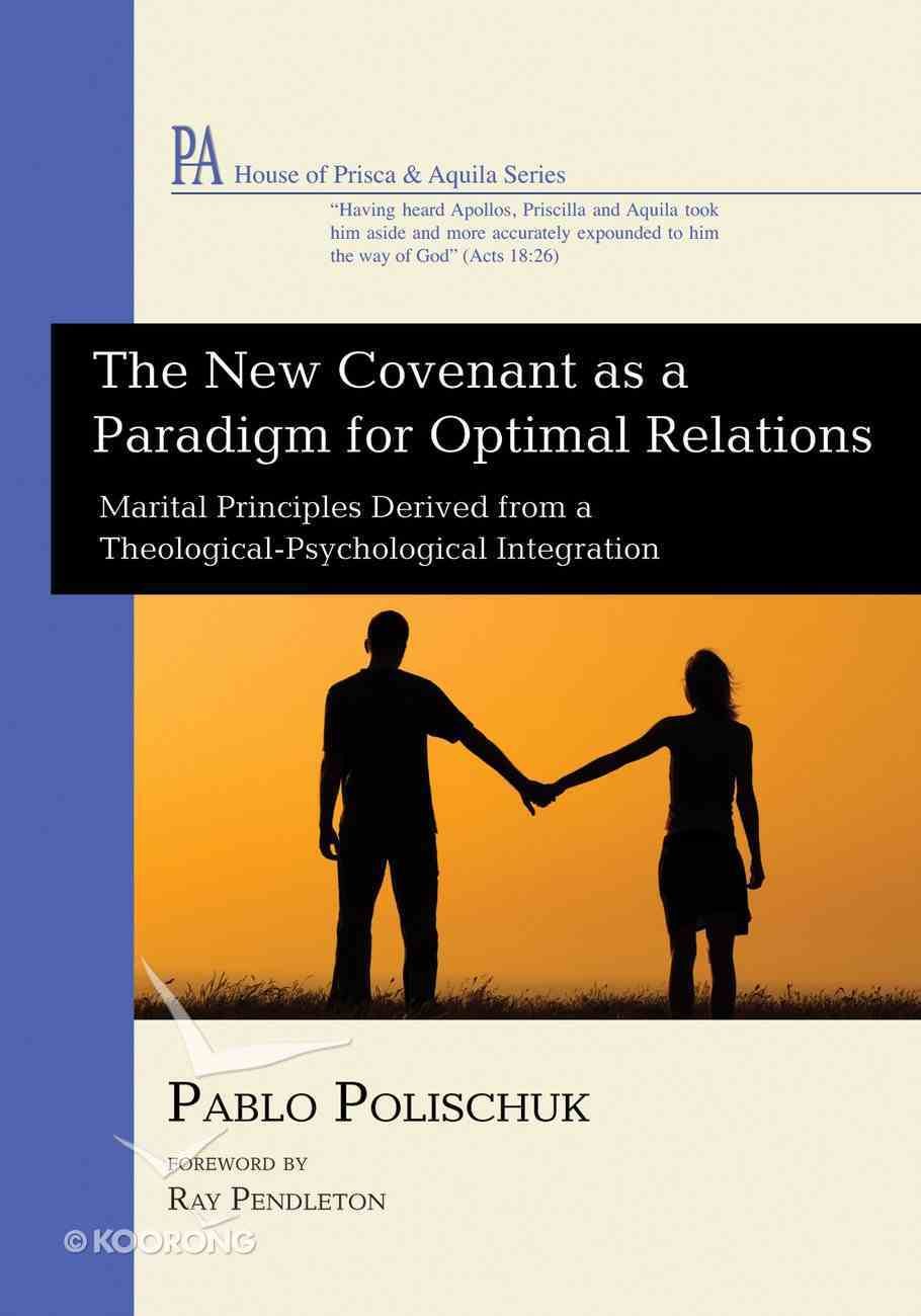 The New Covenant as a Paradigm For Optimal Relations (House Of Prisca And Aquila Series) eBook