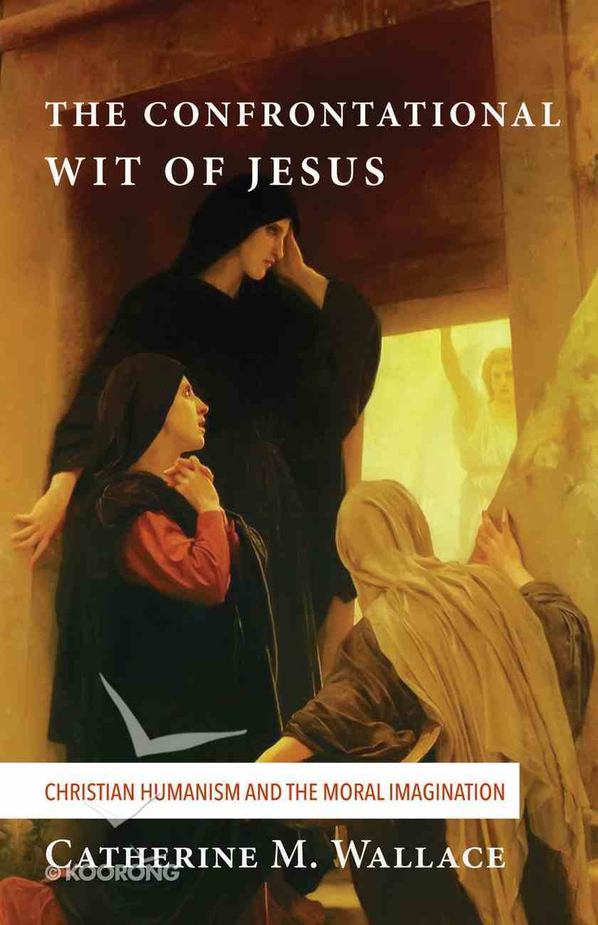 The Confrontational Wit of Jesus (#06 in Confronting Fundamentalism Series) eBook