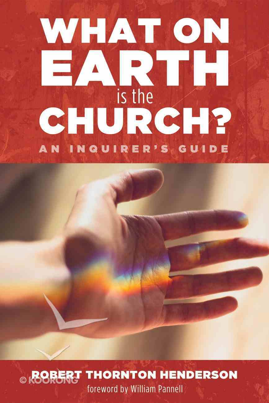 What on Earth is the Church?: An Inquirer's Guide Paperback
