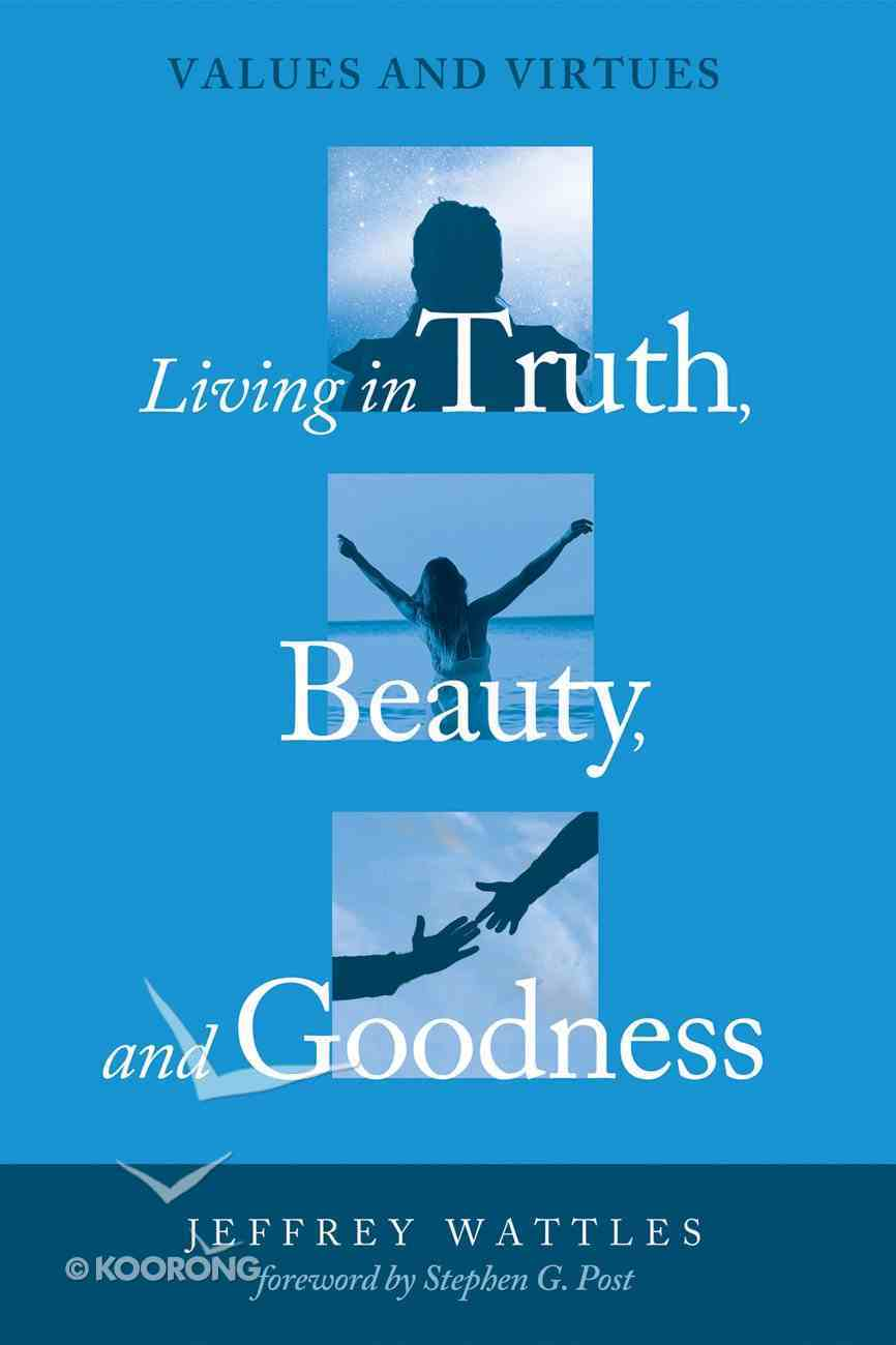 Living in Truth, Beauty, and Goodness eBook