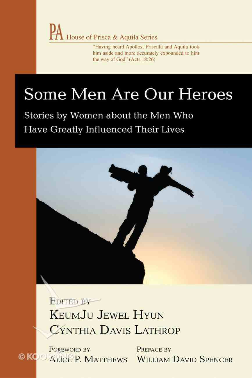 Some Men Are Our Heroes (House Of Prisca And Aquila Series) eBook
