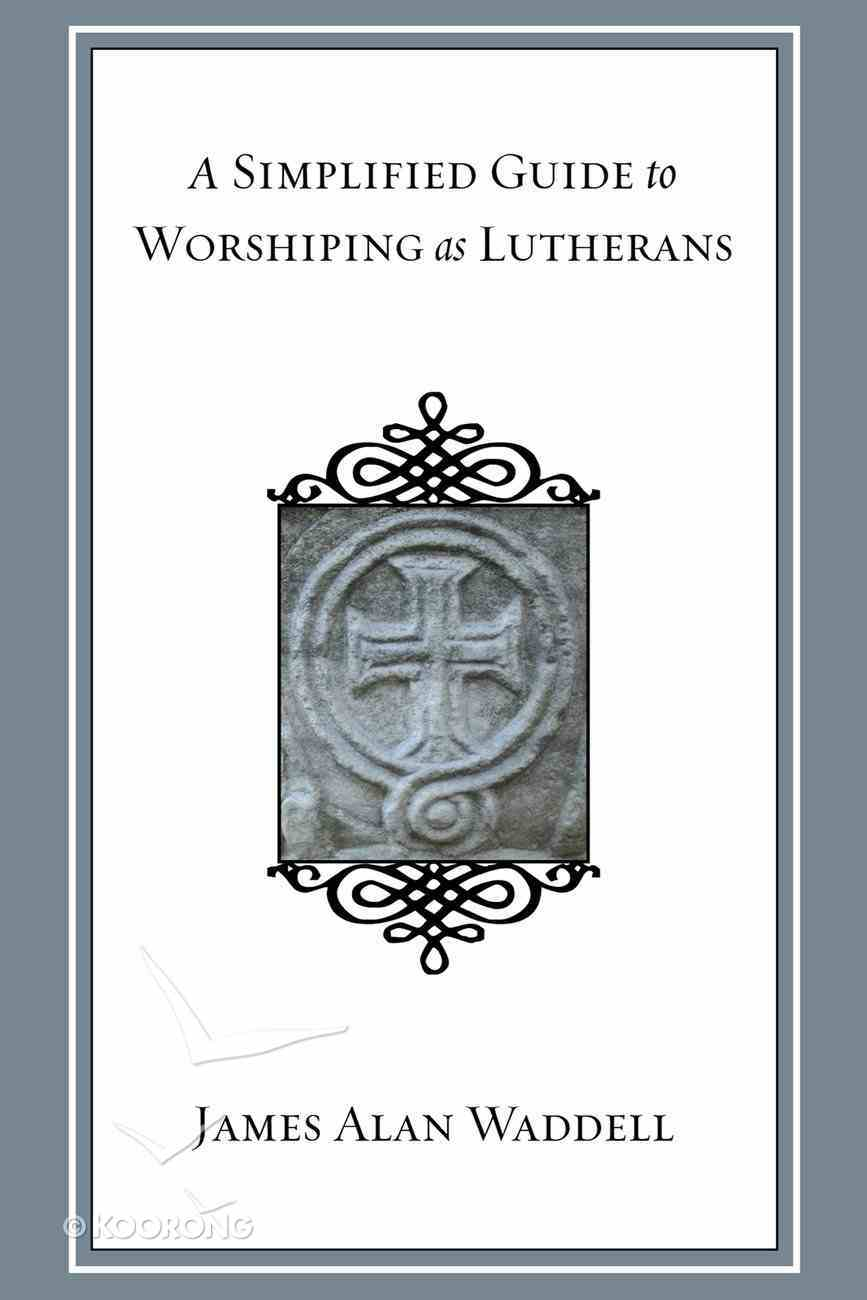 A Simplified Guide to Worshiping as Lutherans eBook