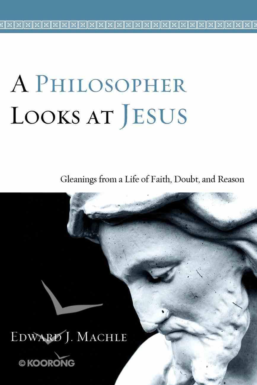 A Philosopher Looks At Jesus eBook