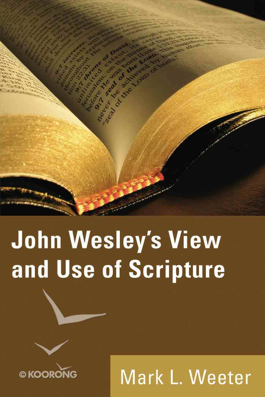John Wesley's View and Use of Scripture eBook